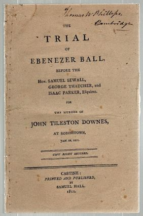 Trial of Ebenezer Ball for the Murder of John Tileston Downes. Hon. Samuel Sewall