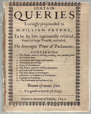 Certain Queries Lovingly Propounded to Mr. William Prynne; To be by Him Ingenuously Resolved from His Large Treatise, entitled, The Soveraigne Power of Parliaments