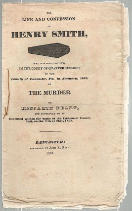 Life and Confession of Henry Smith Who Was Found Guilty of the Murder of Benjamin Peart. Henry Smith