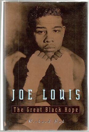 Joe Louis; The Great Black Hope. Richard Bak.