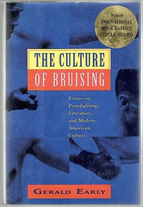Culture of Bruising; Essays on Prizefighting, Literature, and Modern American Culture. Gerald Early.