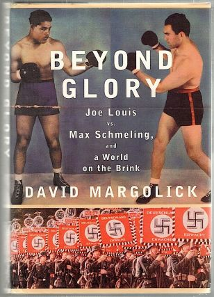 Beyond Glory; Joe Louis vs. Max Schmeling, and a World on the Brink