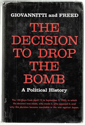 Decision to Drop the Bomb; A Political History. Len Giovannitti, Fred Freed
