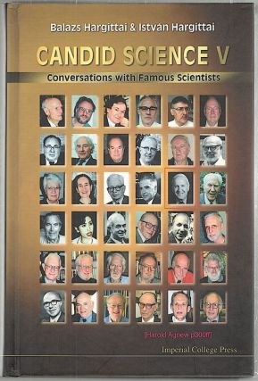 Candid Science V; Conservations with Famous Scientists. Balazs Hargittai, István Hargittai