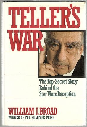 Teller's War; The Top-Secret Story Behind the Star Wars Deception. William J. Broad