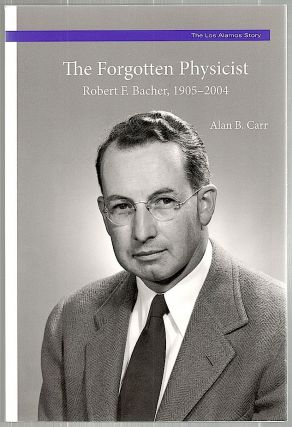 Forgotten Physicist; Robert F. Bacher, 1905-2004. Alan B. Carr