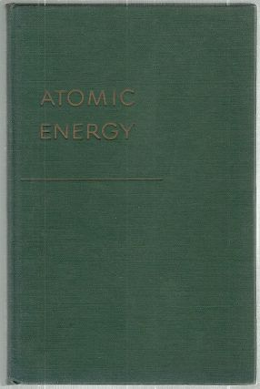 Atomic Energy; Being the Norman Wait Harris Lectures Delivered at Northwestern University. Karl...