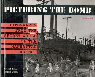 Picturing the Bomb; Photographs from the Secret World of the Manhattan Project. Rachel Fermi,...