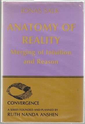 Anatomy of Reality; Merging of Intuition and Reason. Jonas Salk.