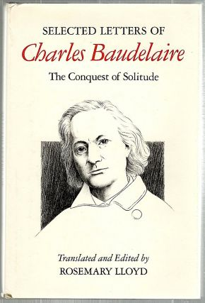 Selected Letters of Charles Baudelaire; The Conquest of Solitude. Rosemary Lloyd