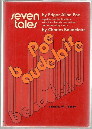 Seven Tales by Edgar Allan Poe; With a French Translation and Prefatory Essay by Charles Baudelaire. W. T. Bandy.