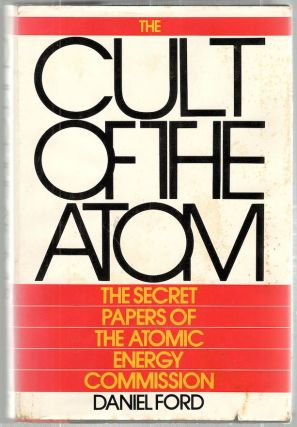 Cult of the Atom; The Secret Papers of the Atomic Energy Commission. Daniel Ford