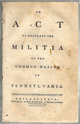 An Act to Regulate the Militia of the Common-Wealth of Pennsylvania. Laws Pennsylvania, Statutes