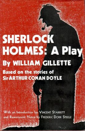 Sherlock Holmes: A Play; Wherein Is Set Forth The Strange Case of Miss Alice Faulkner. Based on...