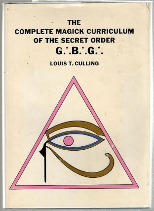 Complete Magick Curriculum of the Secret Order G. B. G.; Being the Entire Study Curriculum,...