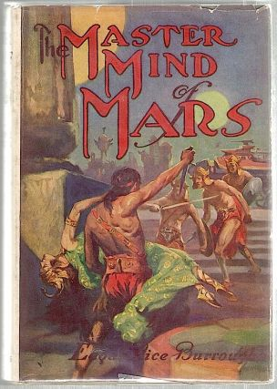 Master Mind of Mars; Being a Tale of Weird and Wonderful Happenings on the Red Planet. Edgar Rice...