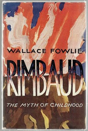 Rimbaud; The Myth of Childhood. Wallace Fowlie