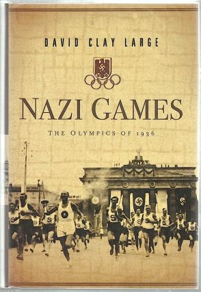 Nazi Games; The Olympics of 1936. David Clay Large