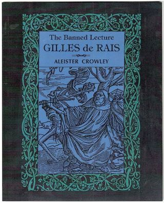 Gilles de Rais; The Banned Lecture. Aleister Crowley