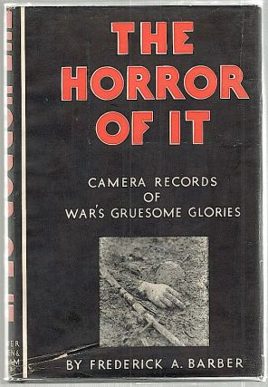 Horror of It; Camera Records of War's Gruesome Glories. Frederick Barber, comp.