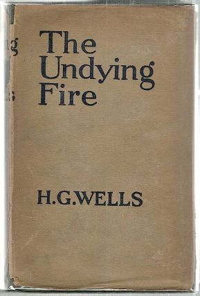 Undying Fire; A Contemporary Novel. H. G. Wells.