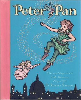Peter Pan; A Pop-Up Adaptation of J. M. Barrie's Original Tale. Robert Sabuda.