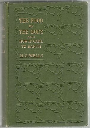 Food of the Gods; And How It Came to Earth. H. G. Wells.