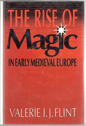 Rise of Magic; In Early Medieval Europe. Valerie I. J. Flint