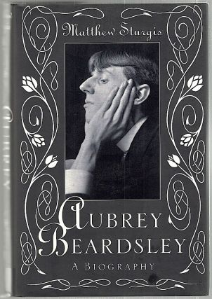 Aubrey Beardsley; A Biography. Matthew Sturgis