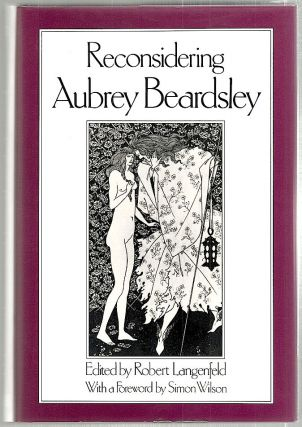 Reconsidering Aubrey Beardsley; With an Annotated Secondary Bibliography by Nicholas Salerno....