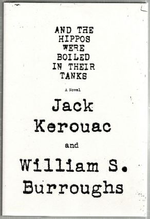 And the Hippos Were Boiled in Their Tanks; A Novel. Jack Kerouac, William S. Burroughs