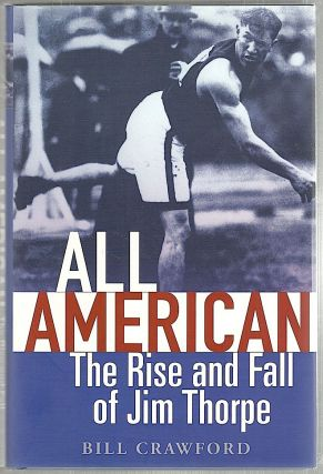 All American; The Rise and Fall of Jim Thorpe. Bill Crawford