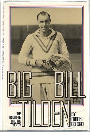 Big Bill Tilden; The Triumphs and the Tragedy. Frank Deford