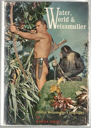 Water, World & Weissmuller; A Biography. Narda Onyx