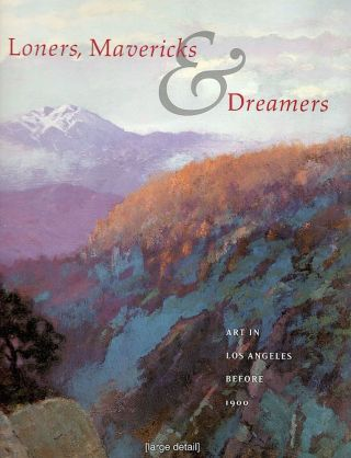 Loners, Mavericks & Dreamers; Art in Los Angeles before 1800. Nancy Dustin Wall Moure