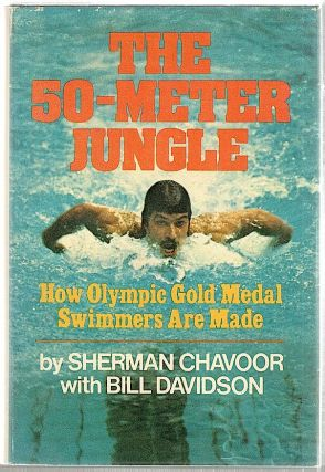 50-Meter Jungle; How Olympic Gold Medal Swimmers Are Made. Sherman Chavoor, Bill Davidson