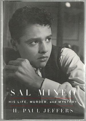 Sal Mineo; His Life, Murder, and Mystery. H. Paul Jeffers
