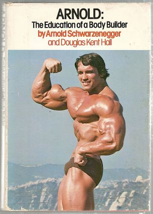 Arnold; The Education of a Body Builder. Arnold Schwarzenegger.