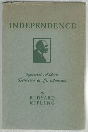 Independence; Rectorial Address Delivered at St. Andrews October 10, 1923. Rudyard Kipling