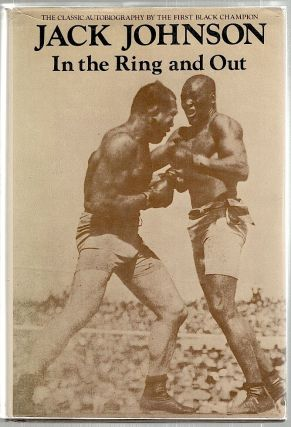 In the Ring and Out; The Classic Autobiography by the First Black Champion. Jack Johnson.