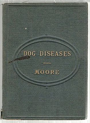 Dog Diseases; Treated by Homoeopathy. James Moore