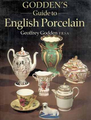 Godden's Guide to English Porcelain. Geoffrey Godden