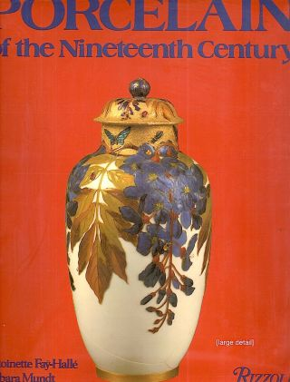 Porcelain of the Nineteenth Century. Antoinette Faÿ-Hallé, Barbara Mundt
