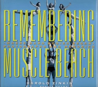 Remembering Muscle Beach; Where Hard Bodies Began. Harold Zinkin, Bonnie Hearn.