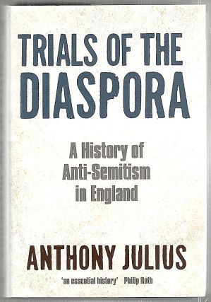 Trials of the Diaspora; A History of Anti-Semitism in England. Anthony Julius