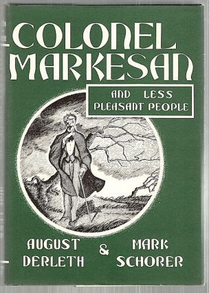 Colonel Markesan; And Less Pleasant People. August Derleth, Mark Schorer.