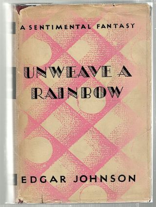 Unweave a Rainbow; A Sentimental Fantasy. Edgar Johnson