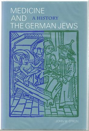 Medicine and the German Jew; A History. John M. Efron.