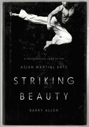 Striking Beauty; A Philosophical Look at the Asia Martial arts. Barry Allen.