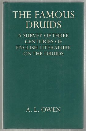 Famous Druids; A Survey of Three Centuries of English Literature on the Druids. A. L. Owen.